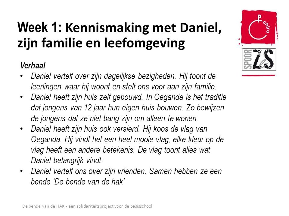 De bende van de HAK - een solidariteitsproject voor de basisschool Week 1: Kennismaking met Daniel, zijn familie en leefomgeving Verhaal Daniel vertel