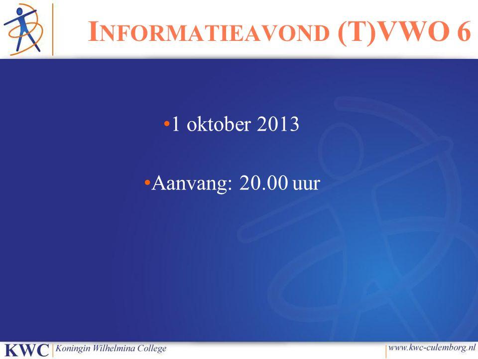 I NFORMATIEAVOND (T)VWO 6 1 oktober 2013 Aanvang: 20.00 uur