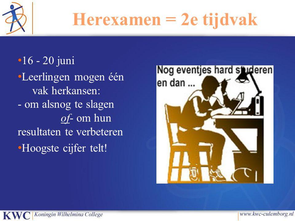 Herexamen = 2e tijdvak 16 - 20 juni Leerlingen mogen één vak herkansen: - om alsnog te slagen of- om hun resultaten te verbeteren Hoogste cijfer telt!