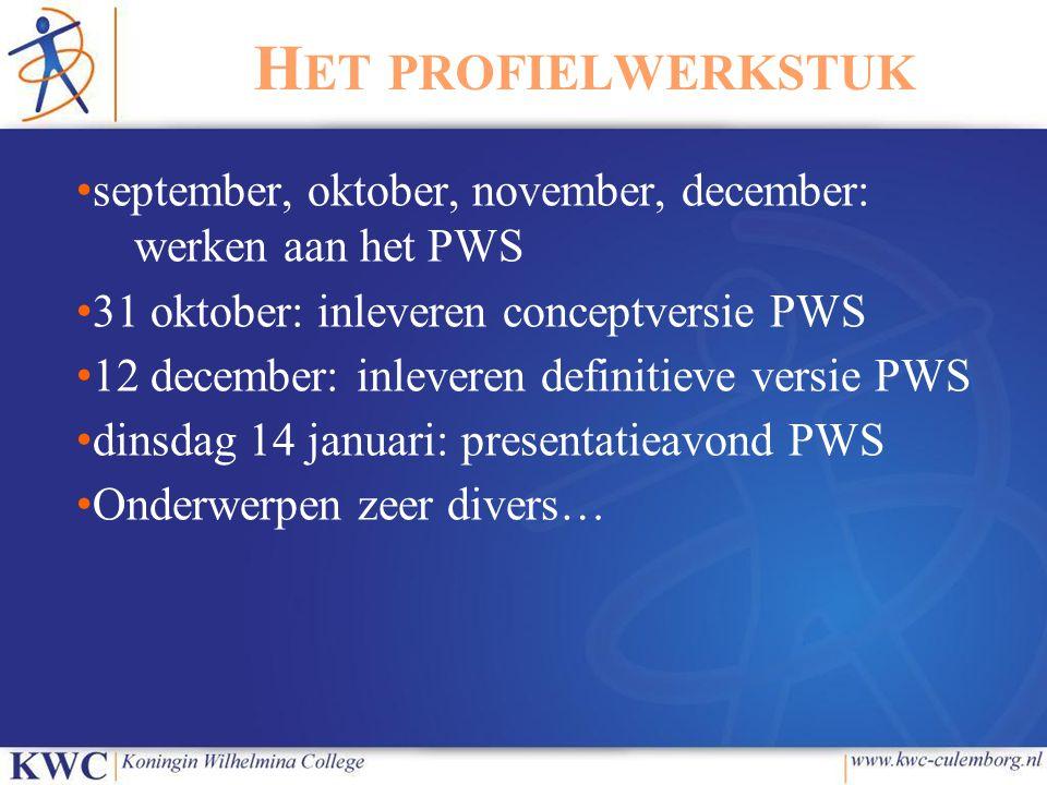 H ET PROFIELWERKSTUK september, oktober, november, december: werken aan het PWS 31 oktober: inleveren conceptversie PWS 12 december: inleveren definitieve versie PWS dinsdag 14 januari: presentatieavond PWS Onderwerpen zeer divers…
