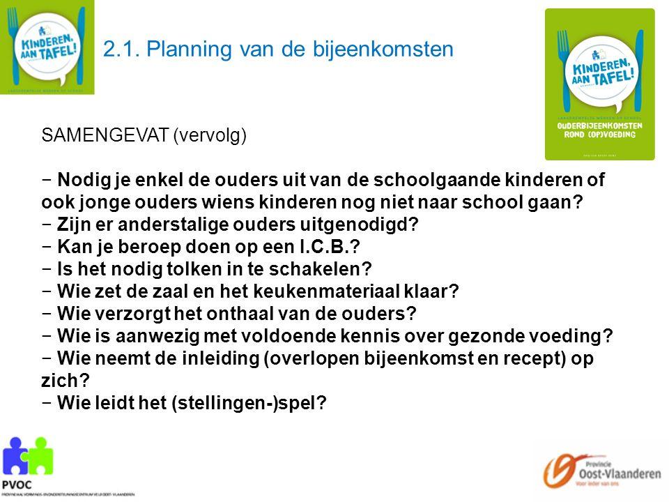 2.1. Planning van de bijeenkomsten SAMENGEVAT (vervolg) − Nodig je enkel de ouders uit van de schoolgaande kinderen of ook jonge ouders wiens kinderen