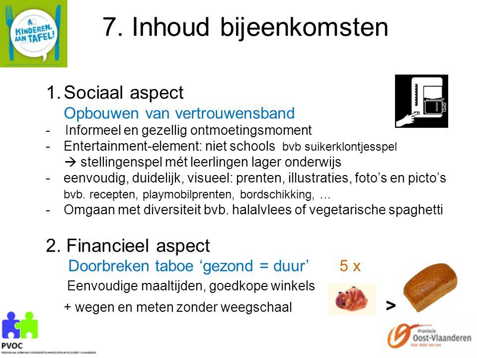 7. Inhoud bijeenkomsten 1.Sociaal aspect Opbouwen van vertrouwensband - Informeel en gezellig ontmoetingsmoment -Entertainment-element: niet schools b