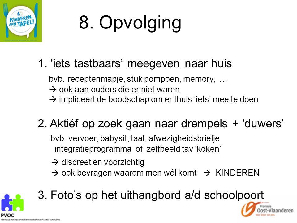 8. Opvolging 1. 'iets tastbaars' meegeven naar huis bvb. receptenmapje, stuk pompoen, memory, …  ook aan ouders die er niet waren  impliceert de boo