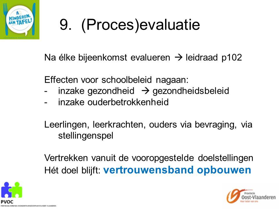 9. (Proces)evaluatie Na élke bijeenkomst evalueren  leidraad p102 Effecten voor schoolbeleid nagaan: -inzake gezondheid  gezondheidsbeleid -inzake o
