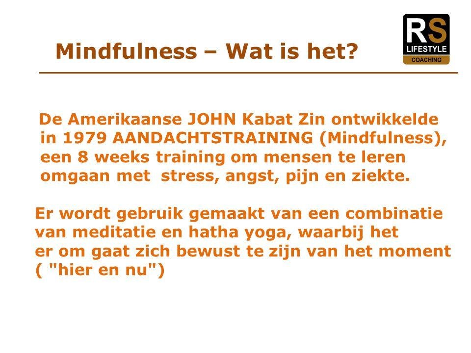 De Amerikaanse JOHN Kabat Zin ontwikkelde in 1979 AANDACHTSTRAINING (Mindfulness), een 8 weeks training om mensen te leren omgaan met stress, angst, pijn en ziekte.