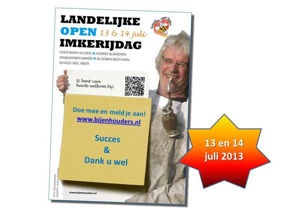 Doe mee en meld je aan! www.bijenhouders.nl Succes & Dank u wel 13 en 14 juli 2013