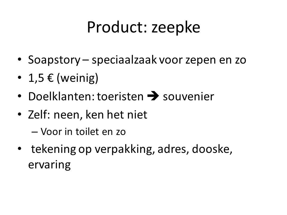 Product: zeepke Soapstory – speciaalzaak voor zepen en zo 1,5 € (weinig) Doelklanten: toeristen  souvenier Zelf: neen, ken het niet – Voor in toilet en zo tekening op verpakking, adres, dooske, ervaring