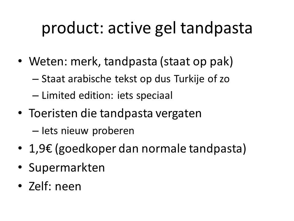 product: active gel tandpasta Weten: merk, tandpasta (staat op pak) – Staat arabische tekst op dus Turkije of zo – Limited edition: iets speciaal Toeristen die tandpasta vergaten – Iets nieuw proberen 1,9€ (goedkoper dan normale tandpasta) Supermarkten Zelf: neen