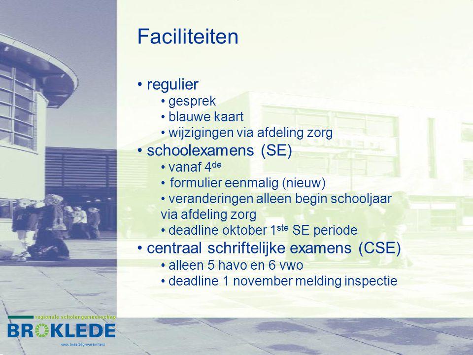 Faciliteiten regulier gesprek blauwe kaart wijzigingen via afdeling zorg schoolexamens (SE) vanaf 4 de formulier eenmalig (nieuw) veranderingen alleen