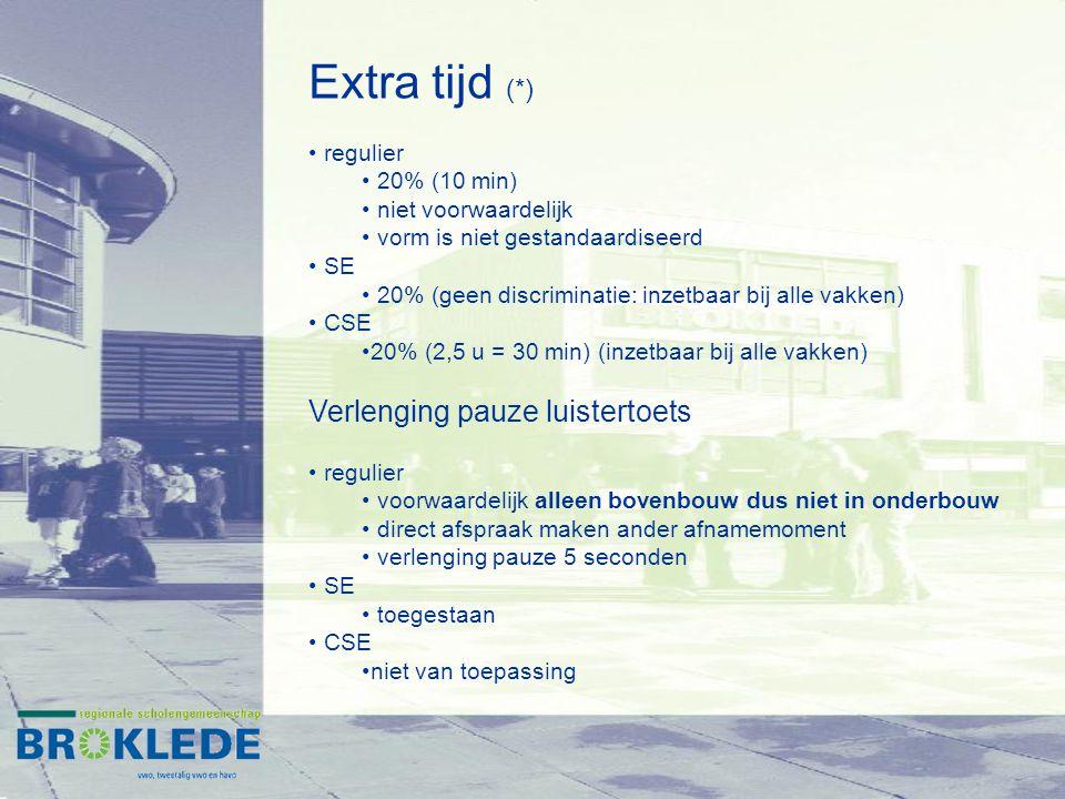 Extra tijd (*) regulier 20% (10 min) niet voorwaardelijk vorm is niet gestandaardiseerd SE 20% (geen discriminatie: inzetbaar bij alle vakken) CSE 20%