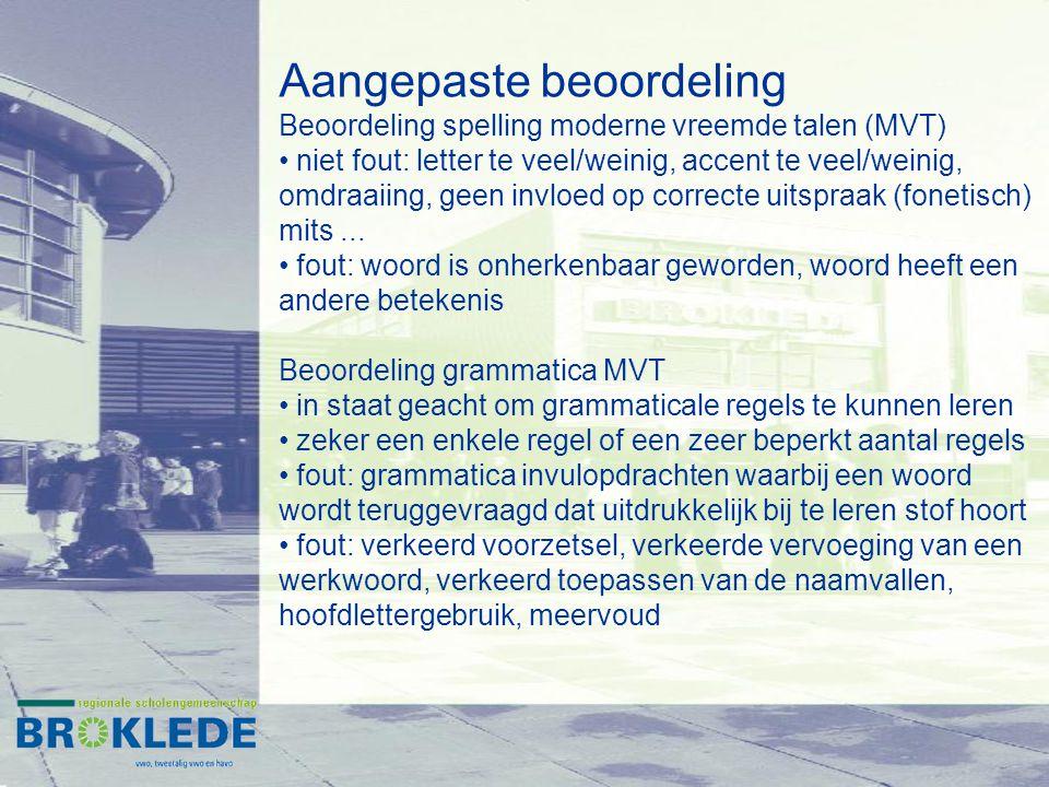 Aangepaste beoordeling Beoordeling spelling moderne vreemde talen (MVT) niet fout: letter te veel/weinig, accent te veel/weinig, omdraaiing, geen invl