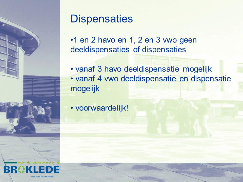 Dispensaties 1 en 2 havo en 1, 2 en 3 vwo geen deeldispensaties of dispensaties vanaf 3 havo deeldispensatie mogelijk vanaf 4 vwo deeldispensatie en dispensatie mogelijk voorwaardelijk!