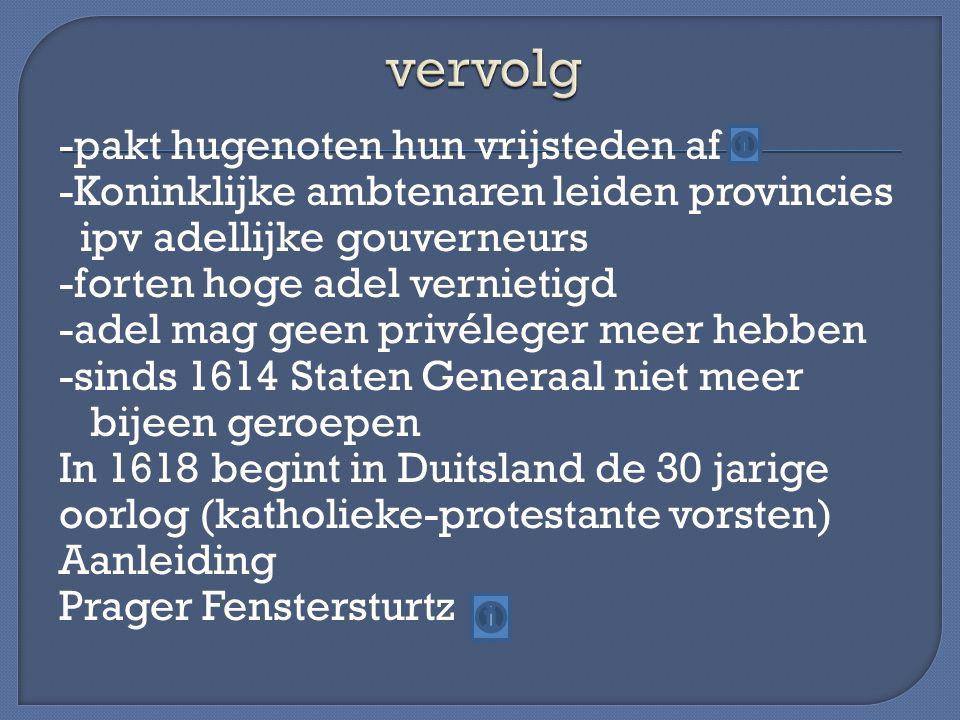 -pakt hugenoten hun vrijsteden af -Koninklijke ambtenaren leiden provincies ipv adellijke gouverneurs -forten hoge adel vernietigd -adel mag geen priv