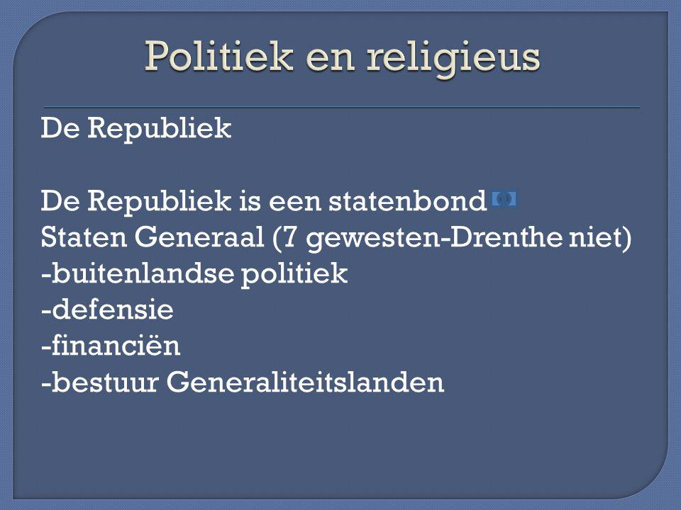De Republiek De Republiek is een statenbond Staten Generaal (7 gewesten-Drenthe niet) -buitenlandse politiek -defensie -financiën -bestuur Generalitei