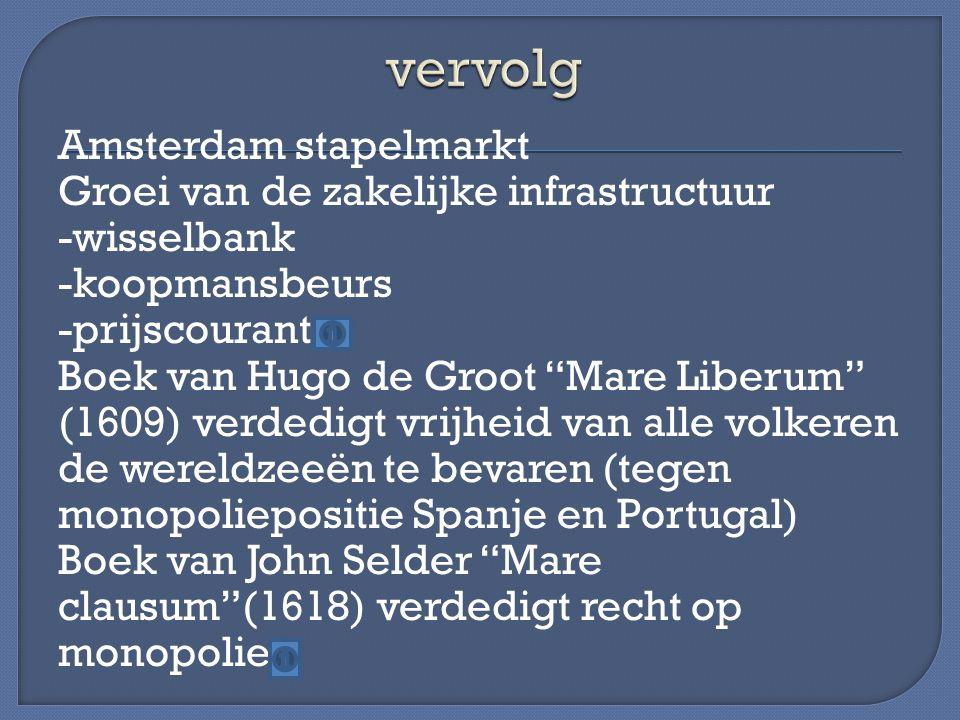 """Amsterdam stapelmarkt Groei van de zakelijke infrastructuur -wisselbank -koopmansbeurs -prijscourant Boek van Hugo de Groot """"Mare Liberum"""" (1609) verd"""