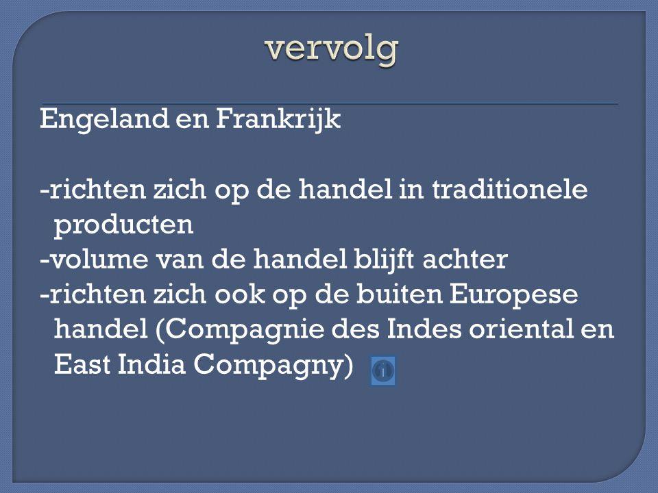 Engeland en Frankrijk -richten zich op de handel in traditionele producten -volume van de handel blijft achter -richten zich ook op de buiten Europese