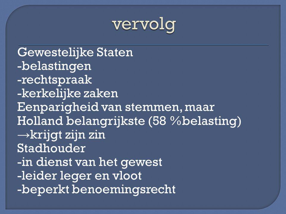 Gewestelijke Staten -belastingen -rechtspraak -kerkelijke zaken Eenparigheid van stemmen, maar Holland belangrijkste (58 %belasting) → krijgt zijn zin