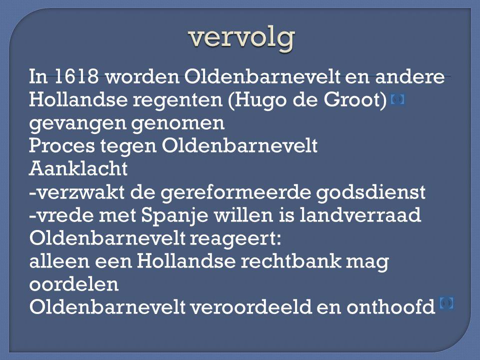 In 1619 Synode van Dordrecht -remonstrantse leer verboden ( Arminiaanse predikanten uit het ambt gezet en verbannen) -nieuwe Bijbelvertaling (Statenbijbel) Maurits heeft gewonnen -oorlog met Spanje wordt hervat -in een aantal steden wordt de wet verzet -positie stadhouder versterkt In 1625 sterft Maurits Opvolger zijn broer Frederik Hendrik