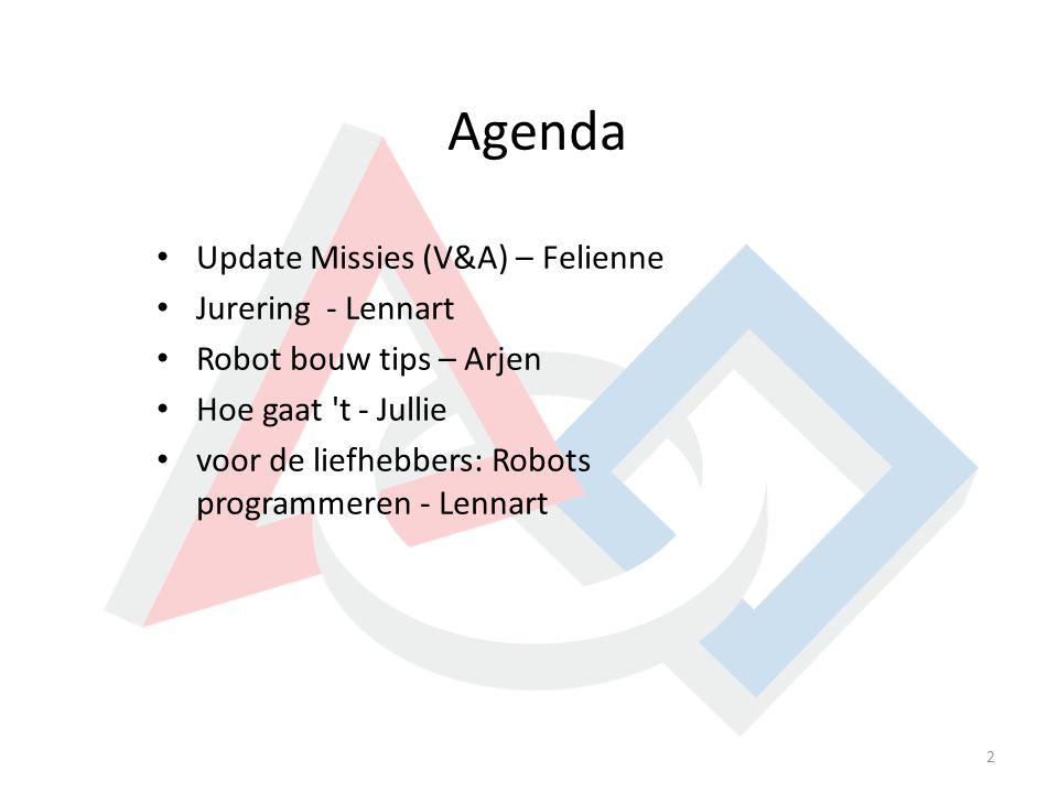 Agenda 2 Update Missies (V&A) – Felienne Jurering - Lennart Robot bouw tips – Arjen Hoe gaat 't - Jullie voor de liefhebbers: Robots programmeren - Le