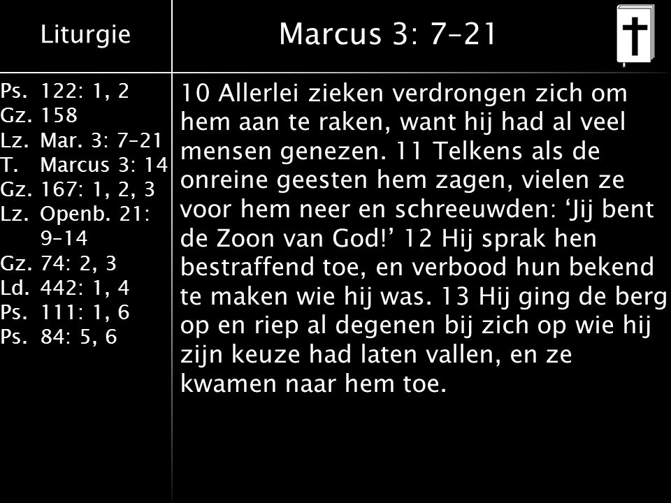 Liturgie Ps.122: 1, 2 Gz.158 Lz.Mar. 3: 7–21 T.Marcus 3: 14 Gz.167: 1, 2, 3 Lz.Openb. 21: 9–14 Gz.74: 2, 3 Ld.442: 1, 4 Ps.111: 1, 6 Ps.84: 5, 6 Marcu
