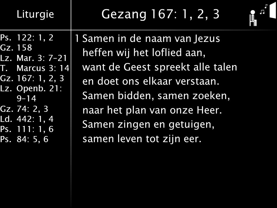 Liturgie Ps.122: 1, 2 Gz.158 Lz.Mar. 3: 7–21 T.Marcus 3: 14 Gz.167: 1, 2, 3 Lz.Openb. 21: 9–14 Gz.74: 2, 3 Ld.442: 1, 4 Ps.111: 1, 6 Ps.84: 5, 6 1Same
