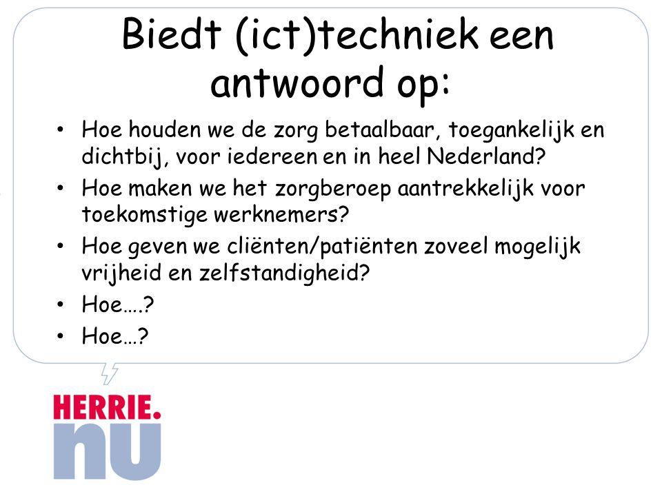 Biedt (ict)techniek een antwoord op: Hoe houden we de zorg betaalbaar, toegankelijk en dichtbij, voor iedereen en in heel Nederland.