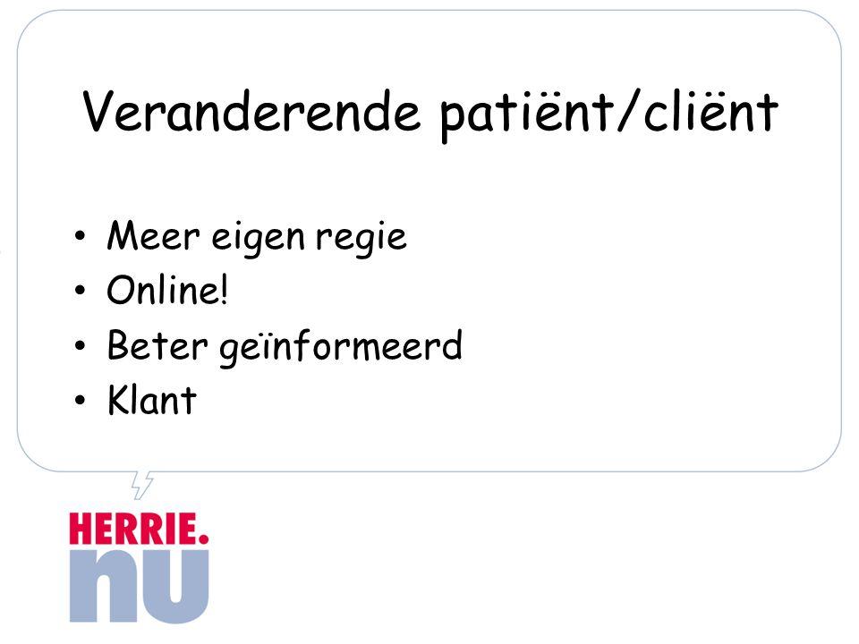 Veranderende patiënt/cliënt Meer eigen regie Online! Beter geïnformeerd Klant