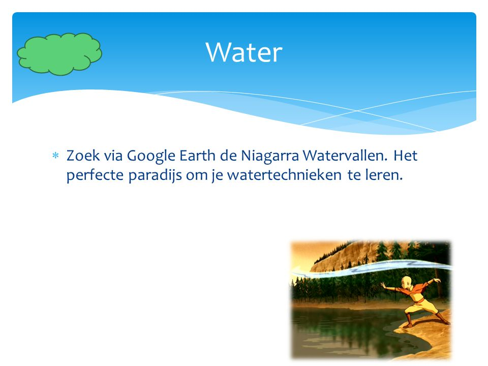  Zoek via Google Earth de Niagarra Watervallen. Het perfecte paradijs om je watertechnieken te leren. Water
