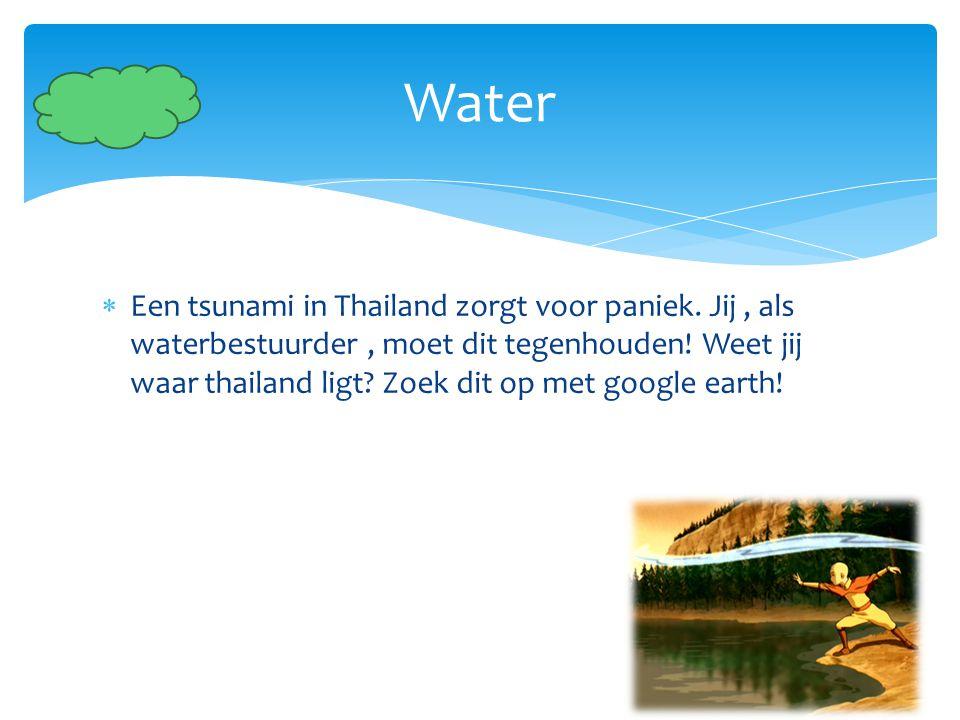  Een tsunami in Thailand zorgt voor paniek. Jij, als waterbestuurder, moet dit tegenhouden! Weet jij waar thailand ligt? Zoek dit op met google earth