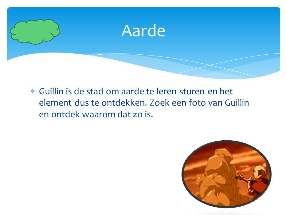  Guillin is de stad om aarde te leren sturen en het element dus te ontdekken. Zoek een foto van Guillin en ontdek waarom dat zo is. Aarde