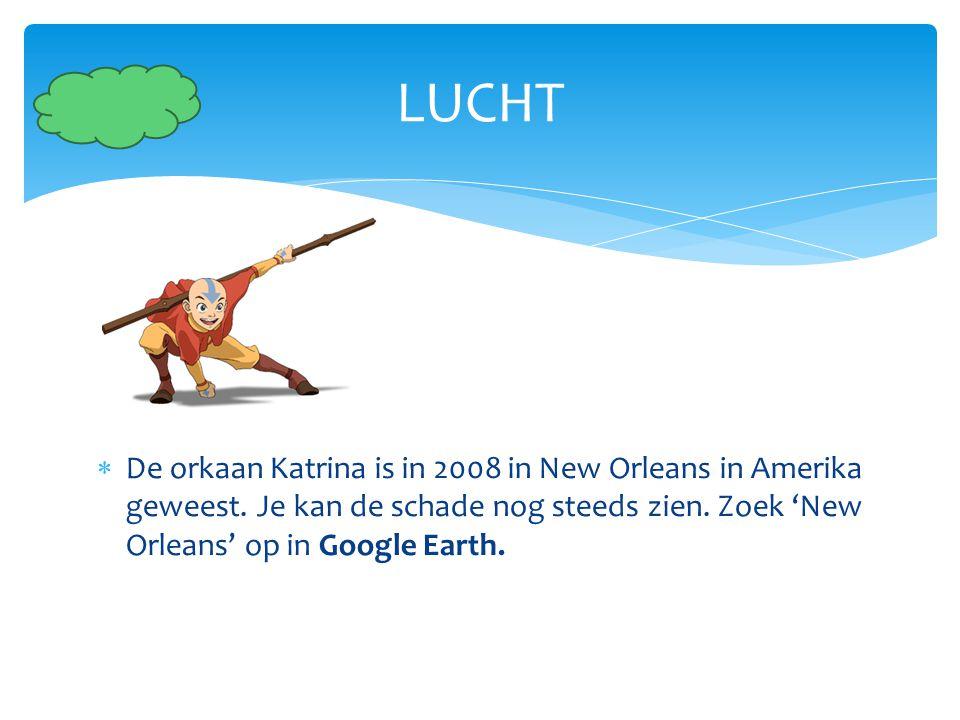  De orkaan Katrina is in 2008 in New Orleans in Amerika geweest. Je kan de schade nog steeds zien. Zoek 'New Orleans' op in Google Earth. LUCHT