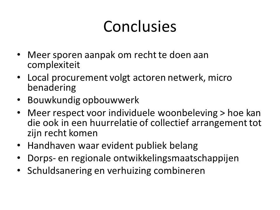 Conclusies Meer sporen aanpak om recht te doen aan complexiteit Local procurement volgt actoren netwerk, micro benadering Bouwkundig opbouwwerk Meer r