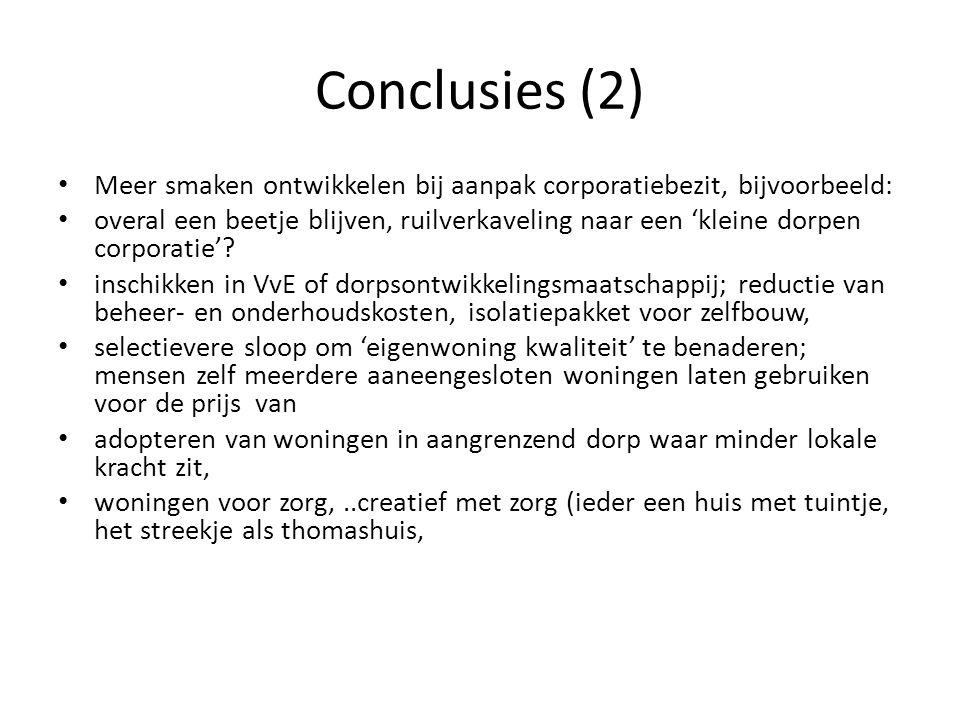 Conclusies (2) Meer smaken ontwikkelen bij aanpak corporatiebezit, bijvoorbeeld: overal een beetje blijven, ruilverkaveling naar een 'kleine dorpen co