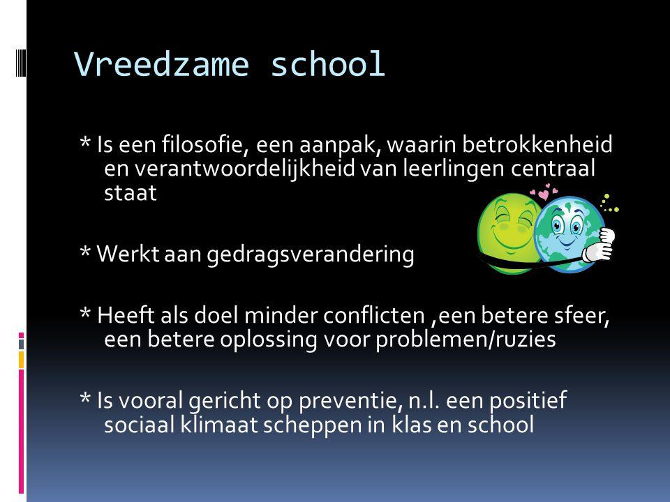 Vreedzame school * Is een filosofie, een aanpak, waarin betrokkenheid en verantwoordelijkheid van leerlingen centraal staat * Werkt aan gedragsverande