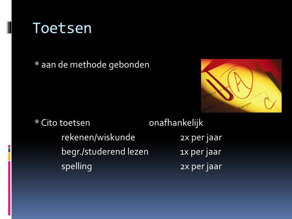 Toetsen * aan de methode gebonden * Cito toetsen onafhankelijk rekenen/wiskunde 2x per jaar begr./studerend lezen 1x per jaar spelling 2x per jaar
