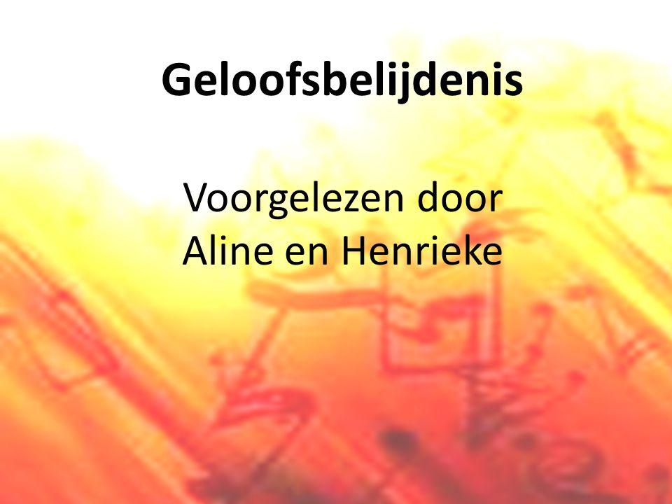 Geloofsbelijdenis Voorgelezen door Aline en Henrieke
