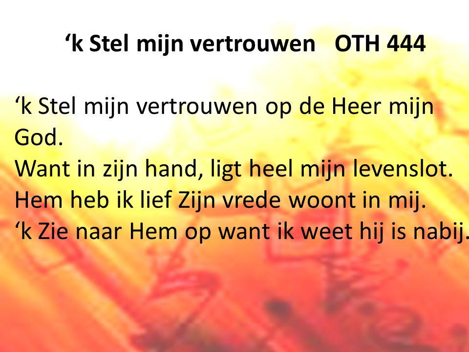 'k Stel mijn vertrouwen OTH 444 'k Stel mijn vertrouwen op de Heer mijn God.