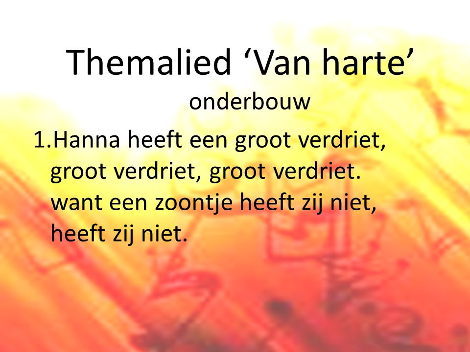 Themalied 'Van harte' onderbouw 1.Hanna heeft een groot verdriet, groot verdriet, groot verdriet.