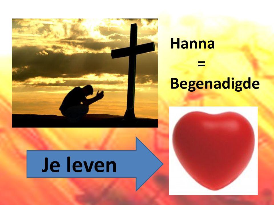 Hanna = Begenadigde Je leven