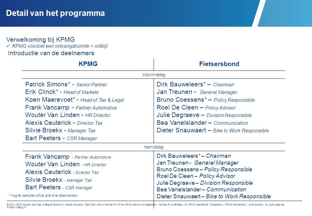 © 2014 KPMG Support Services, a Belgian Economic Interest Grouping ( ESV/GIE ) and a member firm of the KPMG network of independent member firms affiliated with KPMG International Cooperative ( KPMG International ), a Swiss entity.