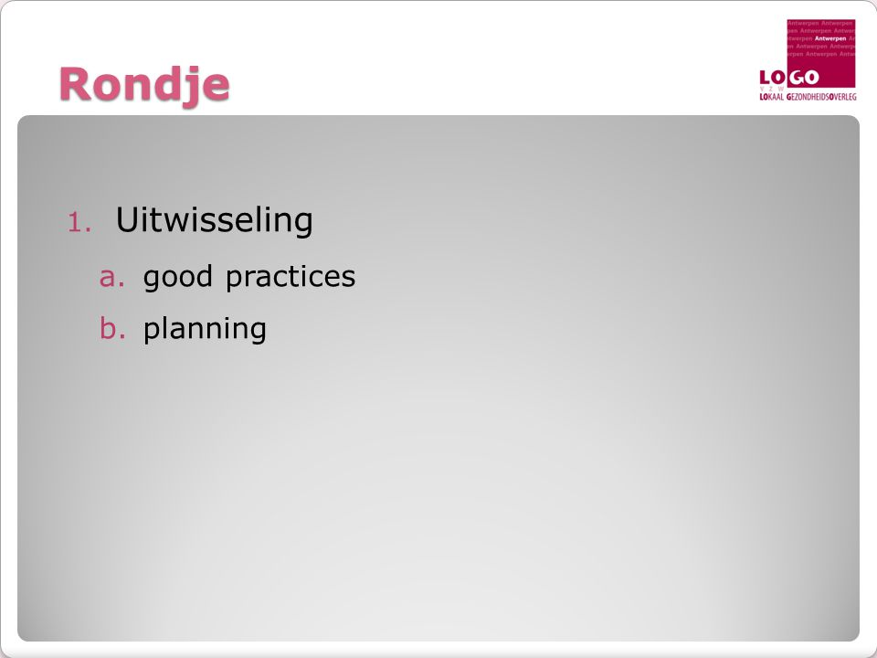 Rondje 1. Uitwisseling a.good practices b.planning