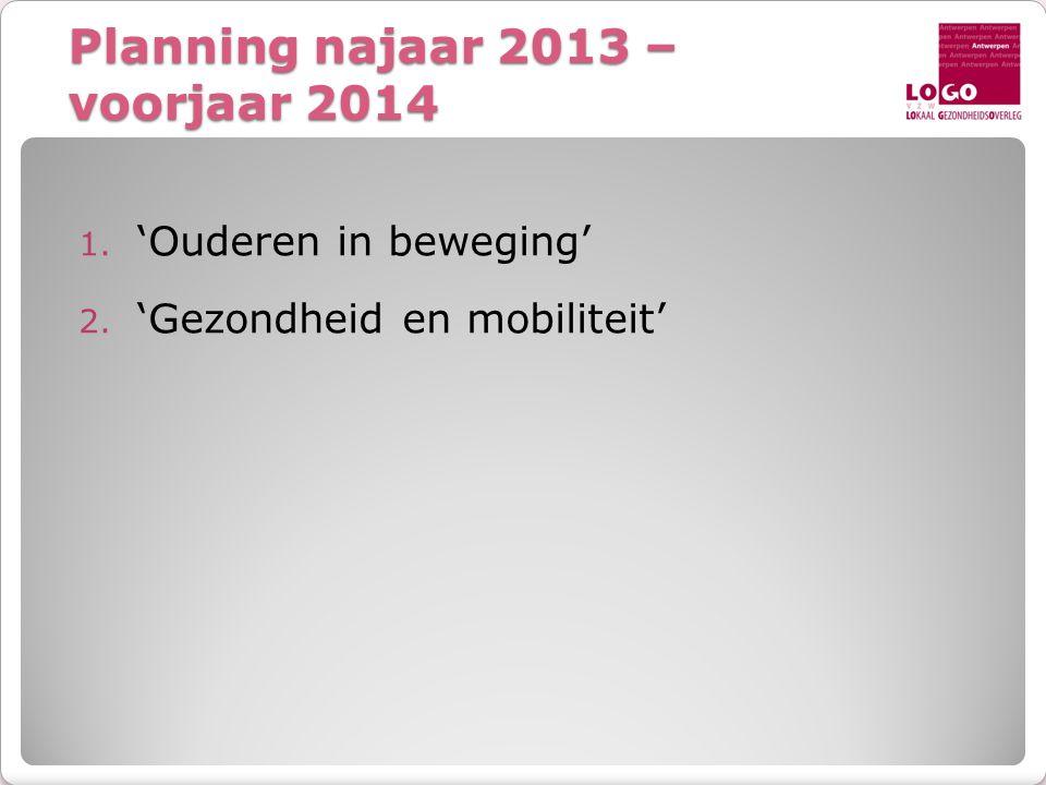 Planning najaar 2013 – voorjaar 2014 1. 'Ouderen in beweging' 2. 'Gezondheid en mobiliteit'