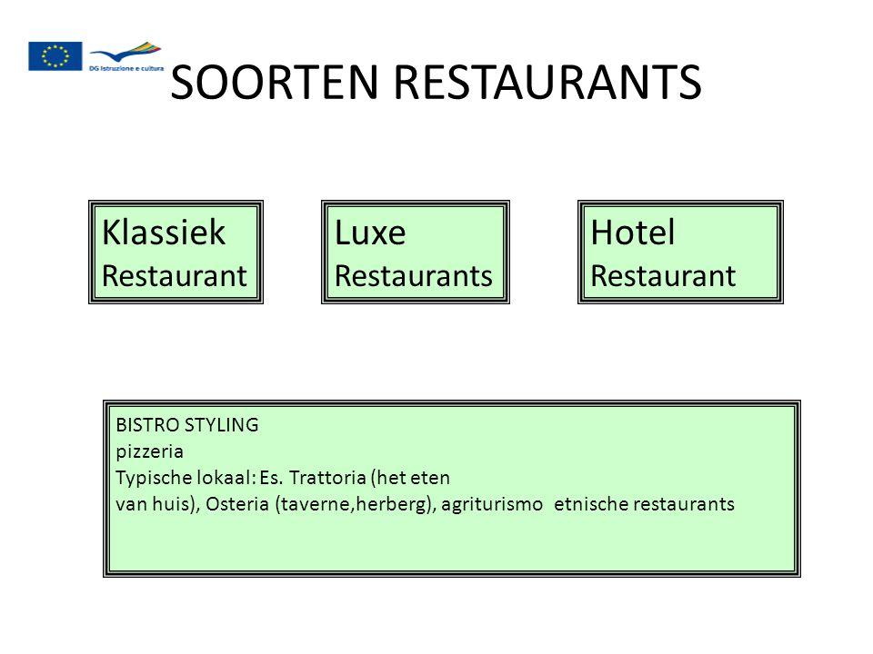 SOORTEN RESTAURANTS BISTRO STYLING pizzeria Typische lokaal: Es. Trattoria (het eten van huis), Osteria (taverne,herberg), agriturismo etnische restau