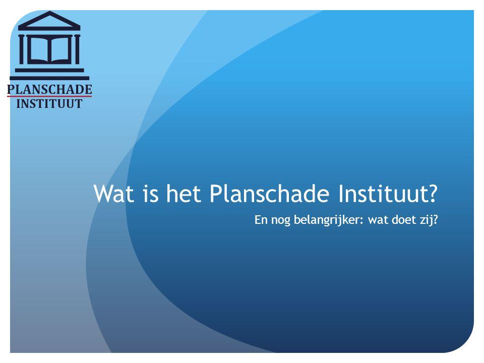 Wat is het Planschade Instituut? En nog belangrijker: wat doet zij?