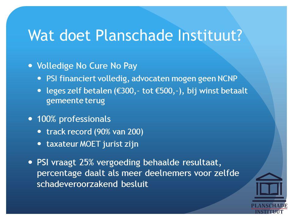 Wat doet Planschade Instituut? Volledige No Cure No Pay PSI financiert volledig, advocaten mogen geen NCNP leges zelf betalen (€300,- tot €500,-), bij
