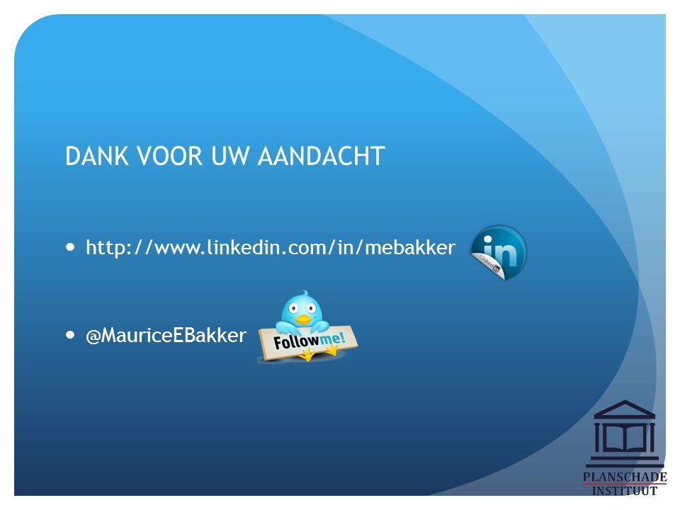 DANK VOOR UW AANDACHT http://www.linkedin.com/in/mebakker @MauriceEBakker