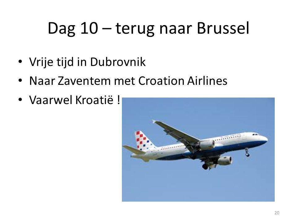 Dag 10 – terug naar Brussel Vrije tijd in Dubrovnik Naar Zaventem met Croation Airlines Vaarwel Kroatië ! 20
