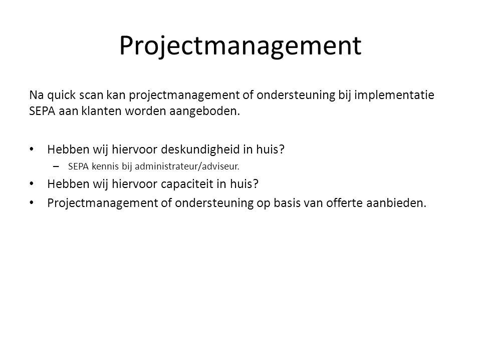 Projectmanagement Na quick scan kan projectmanagement of ondersteuning bij implementatie SEPA aan klanten worden aangeboden. Hebben wij hiervoor desku