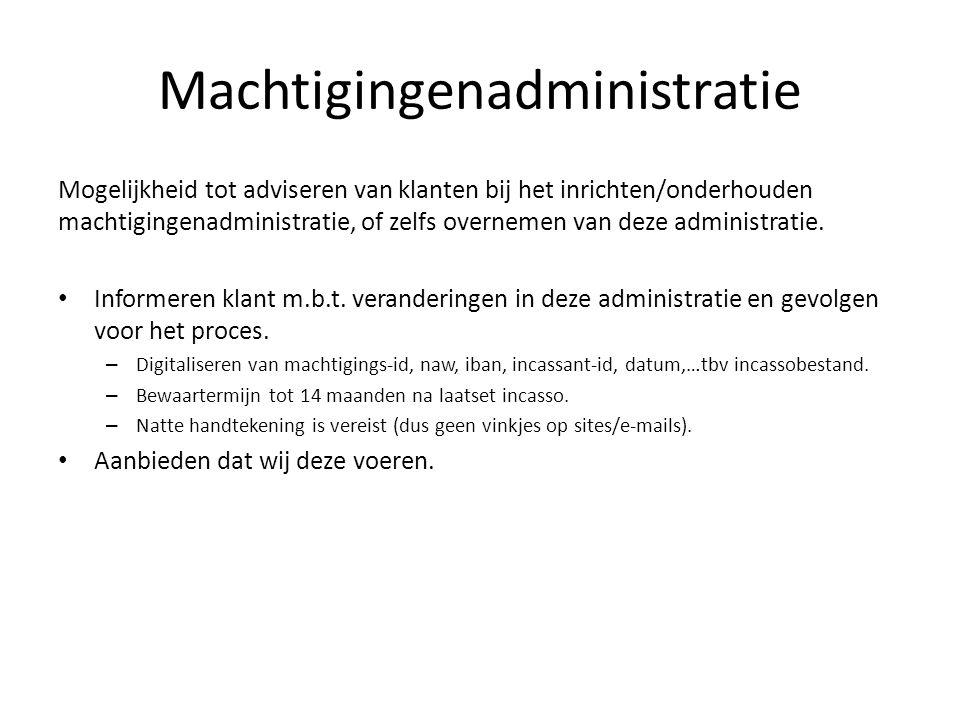 Machtigingenadministratie Mogelijkheid tot adviseren van klanten bij het inrichten/onderhouden machtigingenadministratie, of zelfs overnemen van deze