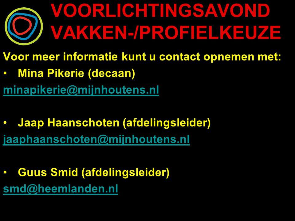 VOORLICHTINGSAVOND VAKKEN-/PROFIELKEUZE Voor meer informatie kunt u contact opnemen met: Mina Pikerie (decaan) minapikerie@mijnhoutens.nl Jaap Haanschoten (afdelingsleider) jaaphaanschoten@mijnhoutens.nl Guus Smid (afdelingsleider) smd@heemlanden.nl